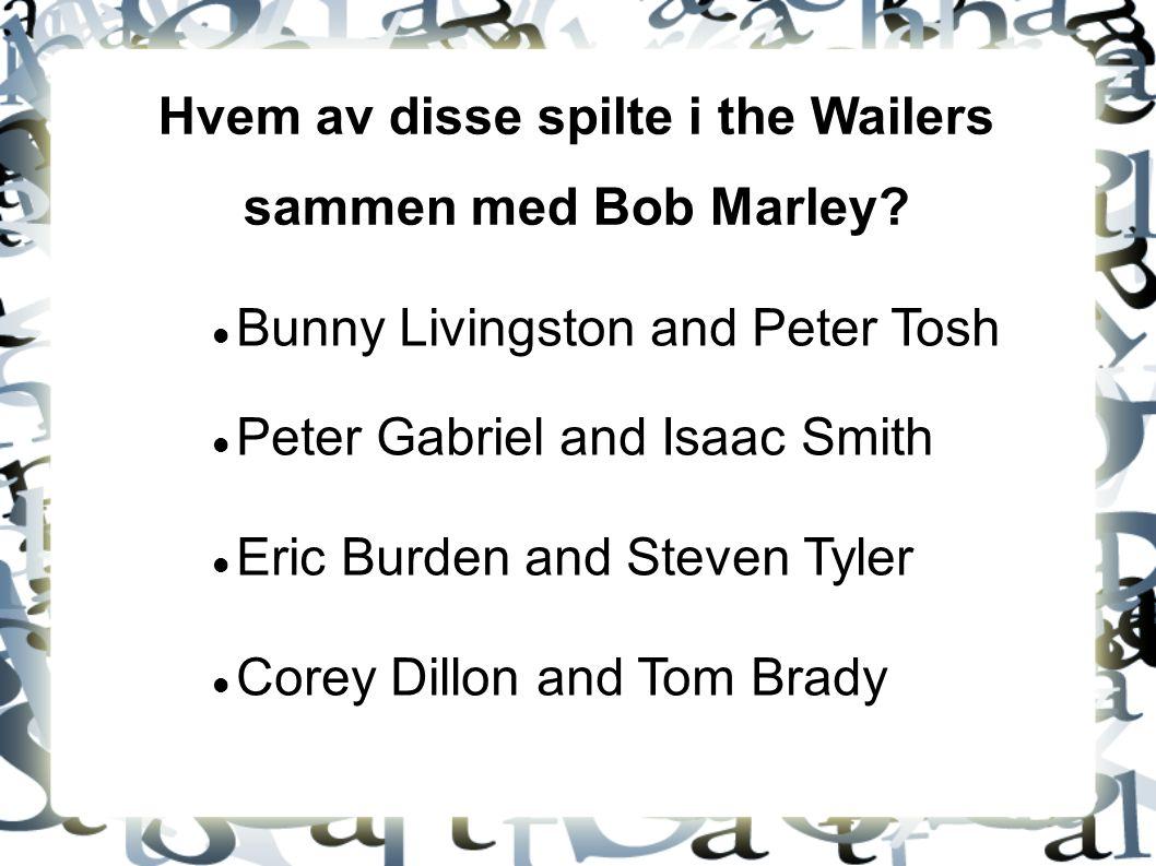 Hvem av disse spilte i the Wailers