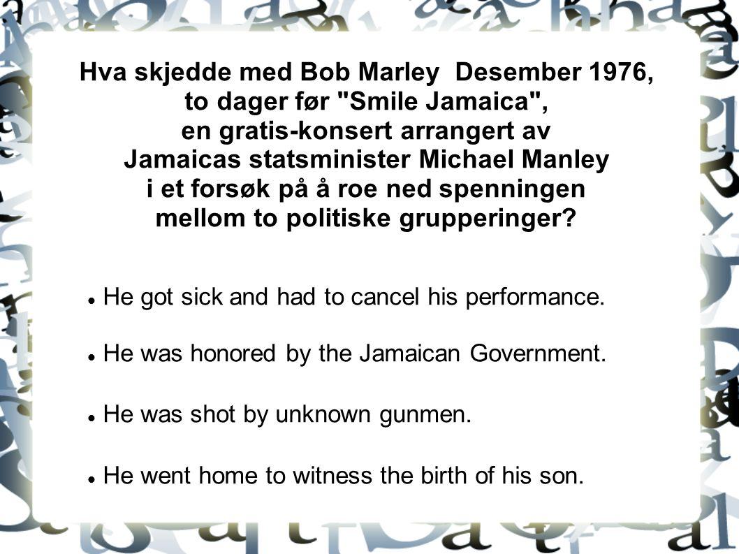 Hva skjedde med Bob Marley Desember 1976, to dager før Smile Jamaica , en gratis-konsert arrangert av Jamaicas statsminister Michael Manley i et forsøk på å roe ned spenningen mellom to politiske grupperinger