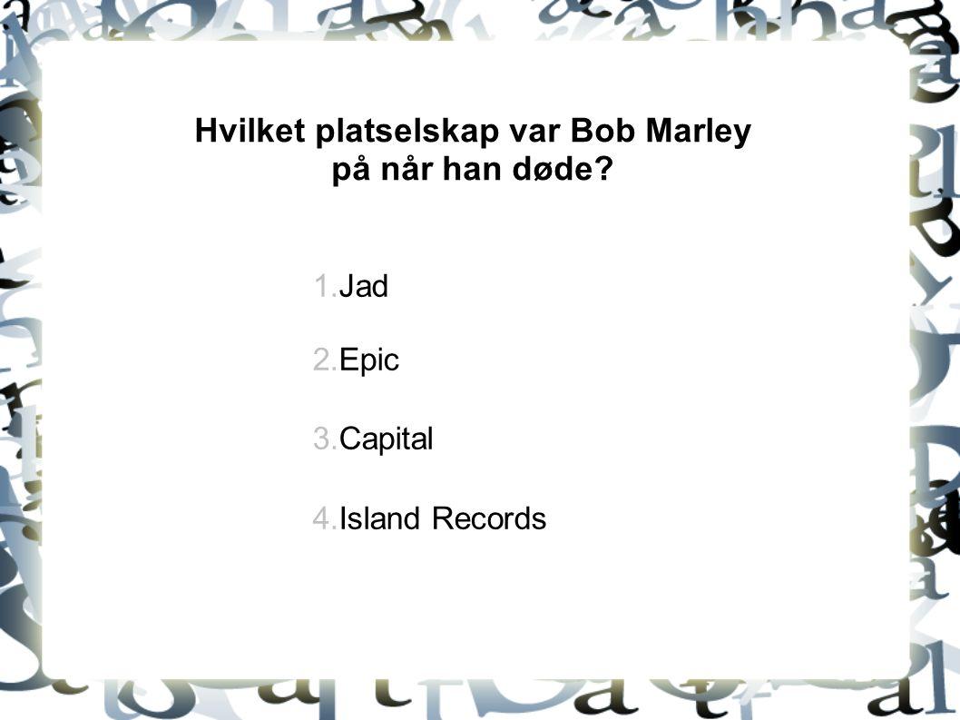 Hvilket platselskap var Bob Marley på når han døde