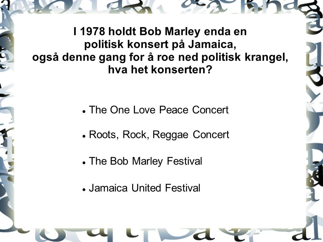 I 1978 holdt Bob Marley enda en politisk konsert på Jamaica, også denne gang for å roe ned politisk krangel, hva het konserten