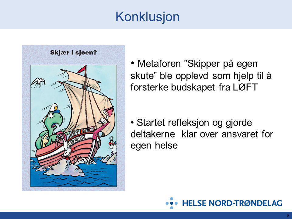 Konklusjon Metaforen Skipper på egen skute ble opplevd som hjelp til å forsterke budskapet fra LØFT.