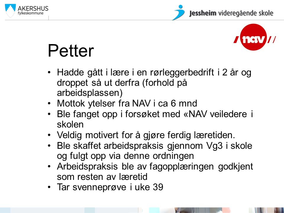 Petter Hadde gått i lære i en rørleggerbedrift i 2 år og droppet så ut derfra (forhold på arbeidsplassen)