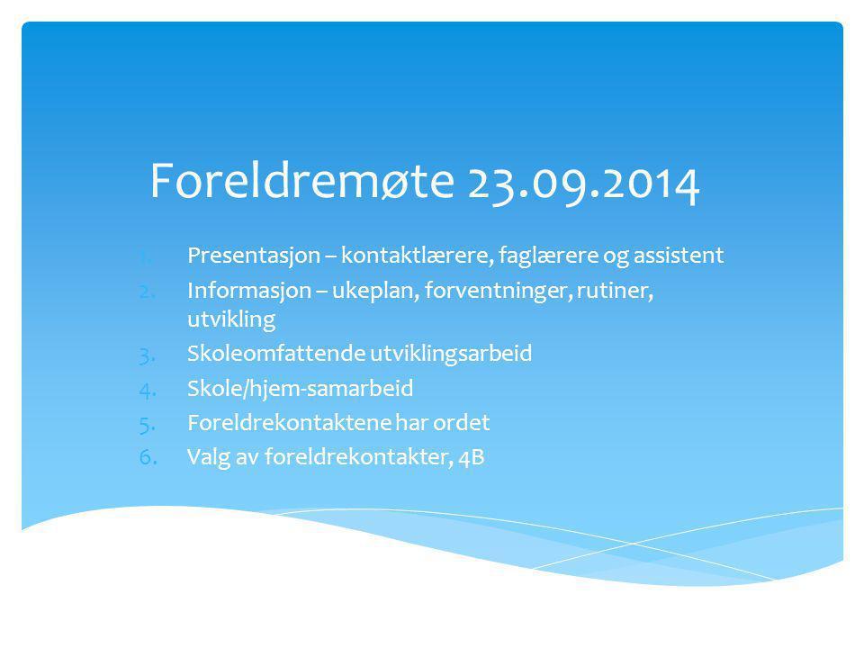 Foreldremøte 23.09.2014 Presentasjon – kontaktlærere, faglærere og assistent. Informasjon – ukeplan, forventninger, rutiner, utvikling.
