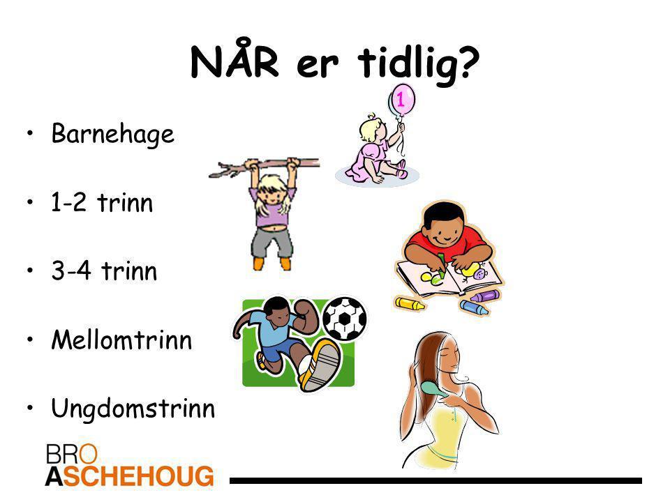 NÅR er tidlig Barnehage 1-2 trinn 3-4 trinn Mellomtrinn Ungdomstrinn