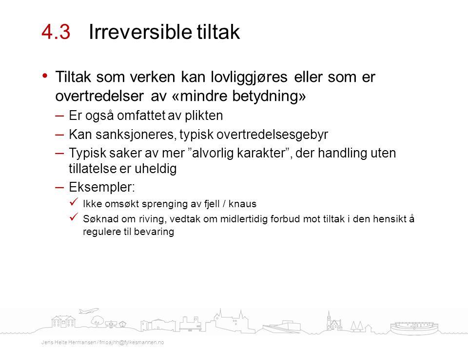 4.3 Irreversible tiltak Tiltak som verken kan lovliggjøres eller som er overtredelser av «mindre betydning»