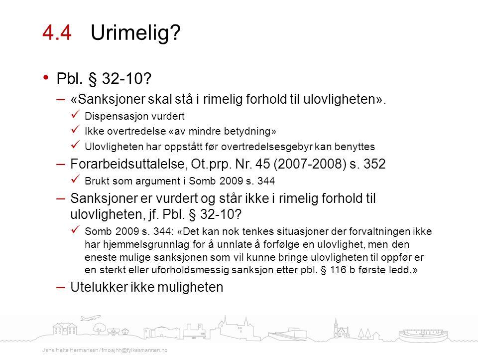 4.4 Urimelig Pbl. § 32-10 «Sanksjoner skal stå i rimelig forhold til ulovligheten». Dispensasjon vurdert.