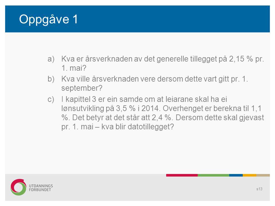 Oppgåve 1 Kva er årsverknaden av det generelle tillegget på 2,15 % pr. 1. mai Kva ville årsverknaden vere dersom dette vart gitt pr. 1. september