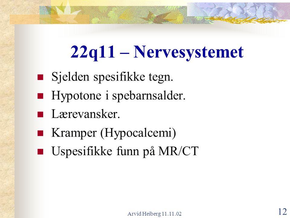 22q11 – Nervesystemet Sjelden spesifikke tegn.