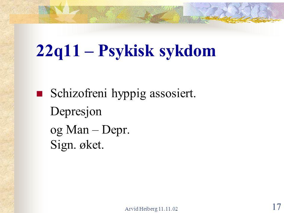 22q11 – Psykisk sykdom Schizofreni hyppig assosiert. Depresjon