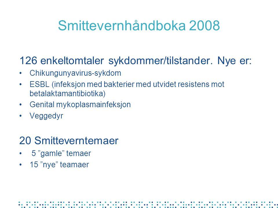 Smittevernhåndboka 2008 126 enkeltomtaler sykdommer/tilstander. Nye er: Chikungunyavirus-sykdom.
