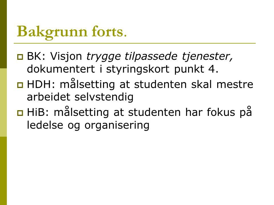 Bakgrunn forts. BK: Visjon trygge tilpassede tjenester, dokumentert i styringskort punkt 4.