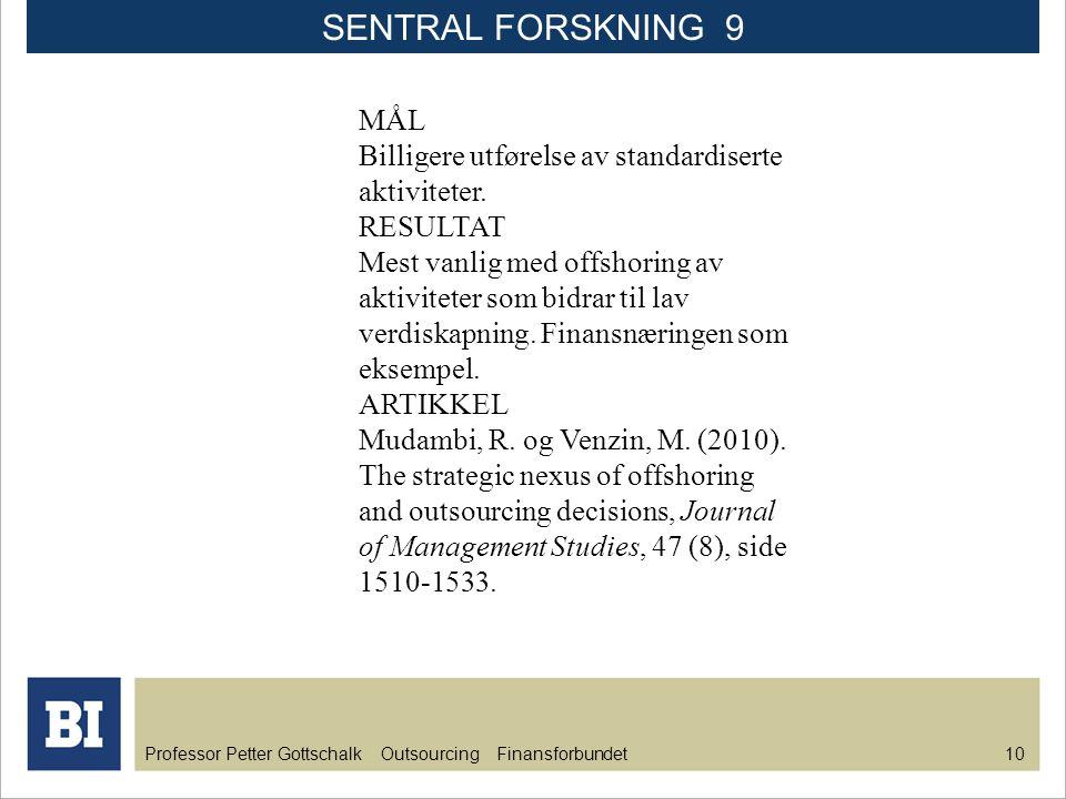SENTRAL FORSKNING 9 MÅL. Billigere utførelse av standardiserte aktiviteter. RESULTAT.