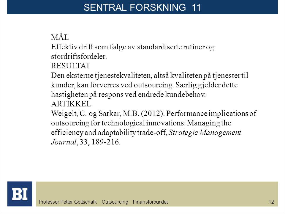 SENTRAL FORSKNING 11 MÅL. Effektiv drift som følge av standardiserte rutiner og stordriftsfordeler.