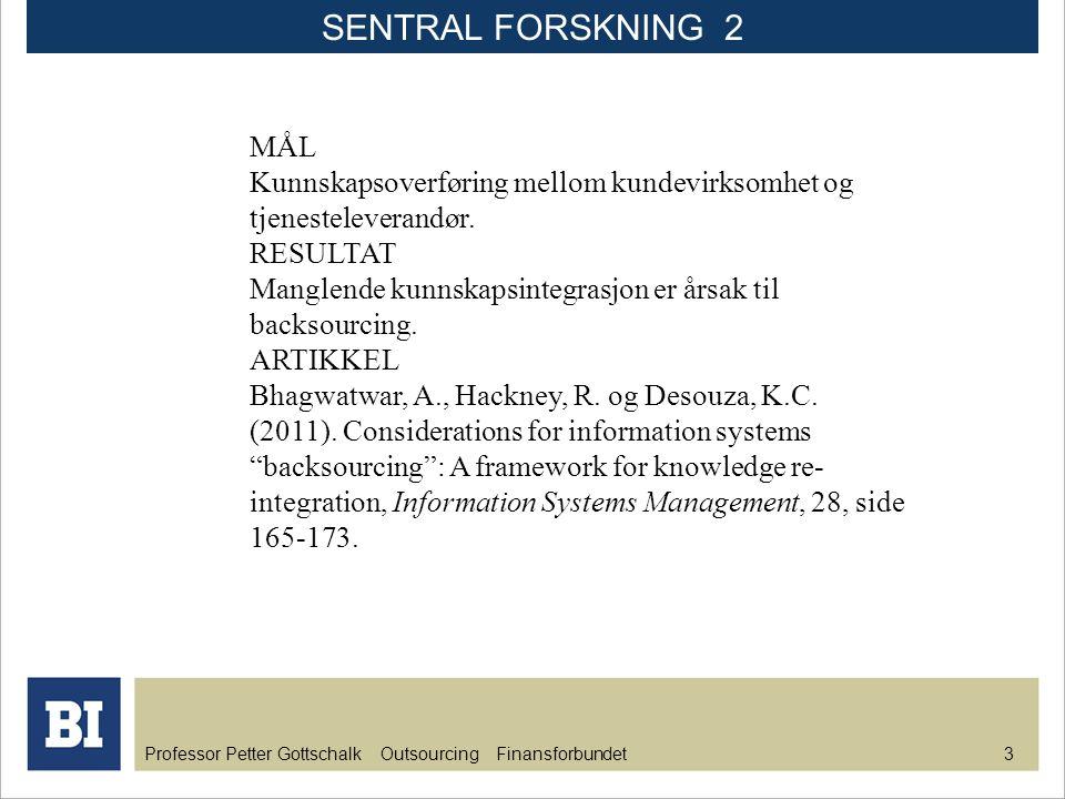SENTRAL FORSKNING 2 MÅL. Kunnskapsoverføring mellom kundevirksomhet og tjenesteleverandør. RESULTAT.