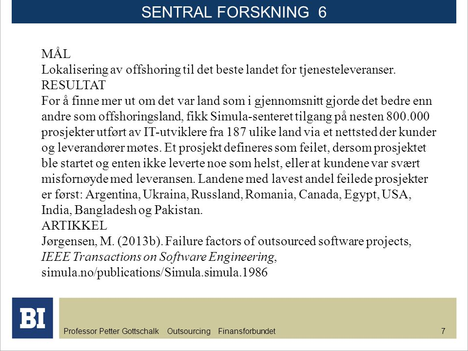 SENTRAL FORSKNING 6 MÅL. Lokalisering av offshoring til det beste landet for tjenesteleveranser. RESULTAT.