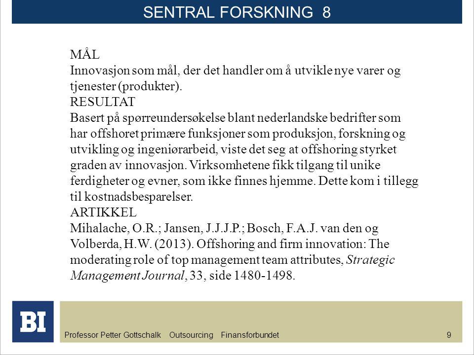 SENTRAL FORSKNING 8 MÅL. Innovasjon som mål, der det handler om å utvikle nye varer og tjenester (produkter).