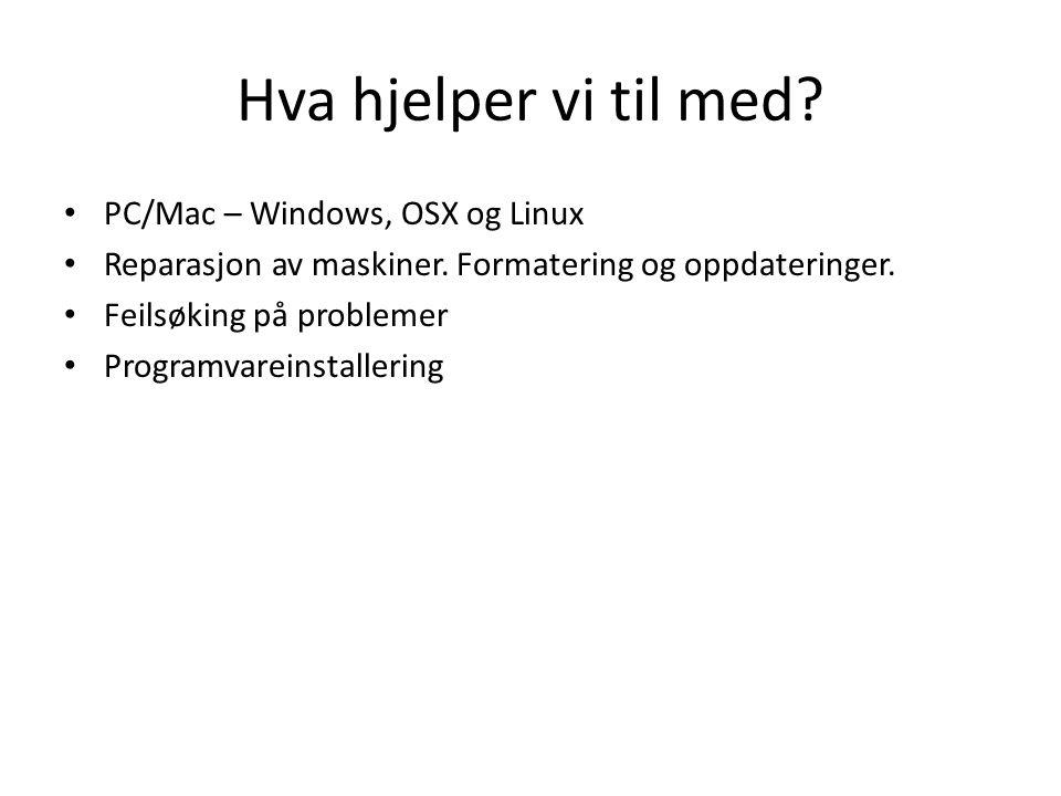 Hva hjelper vi til med PC/Mac – Windows, OSX og Linux