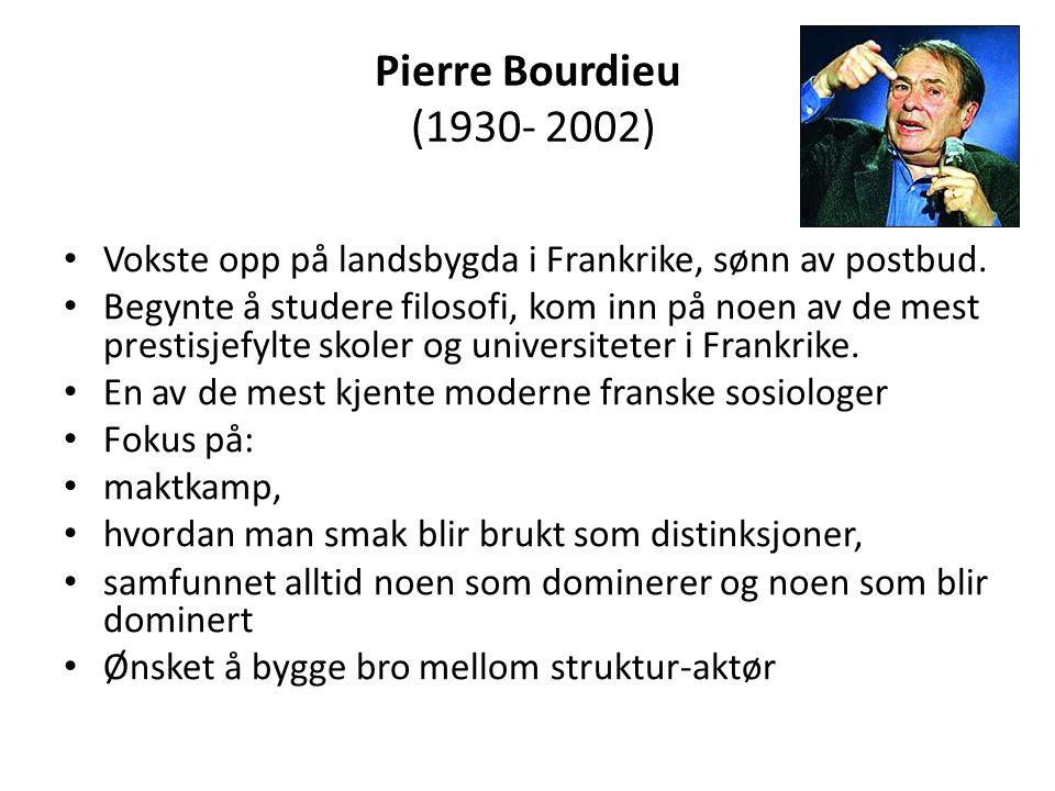 Pierre Bourdieu (1930- 2002) Vokste opp på landsbygda i Frankrike, sønn av postbud.