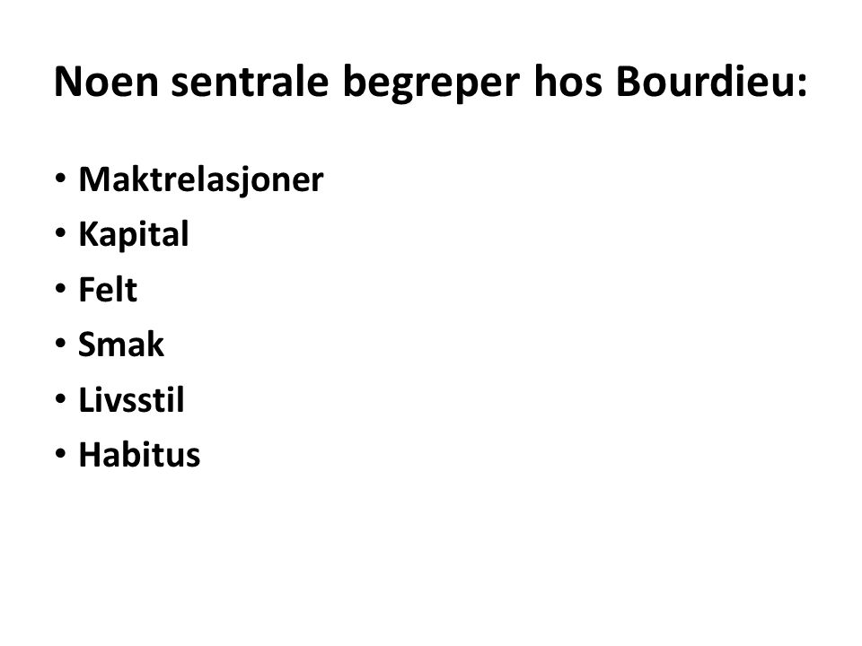 Noen sentrale begreper hos Bourdieu: