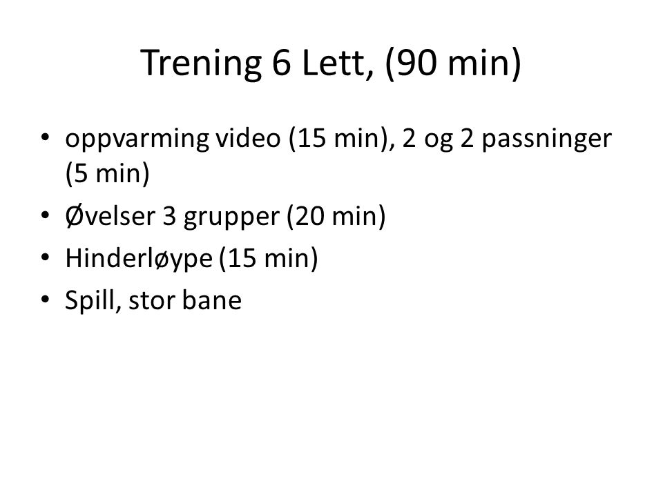 Trening 6 Lett, (90 min) oppvarming video (15 min), 2 og 2 passninger (5 min) Øvelser 3 grupper (20 min)