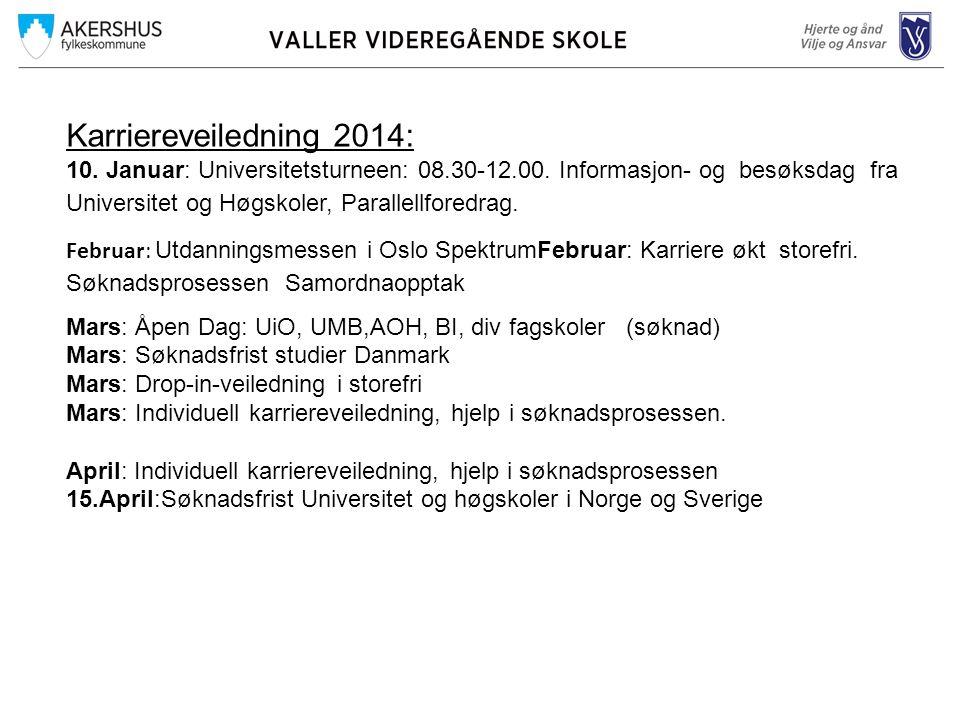 Karriereveiledning 2014: 10. Januar: Universitetsturneen: 08.30-12.00. Informasjon- og besøksdag fra Universitet og Høgskoler, Parallellforedrag.