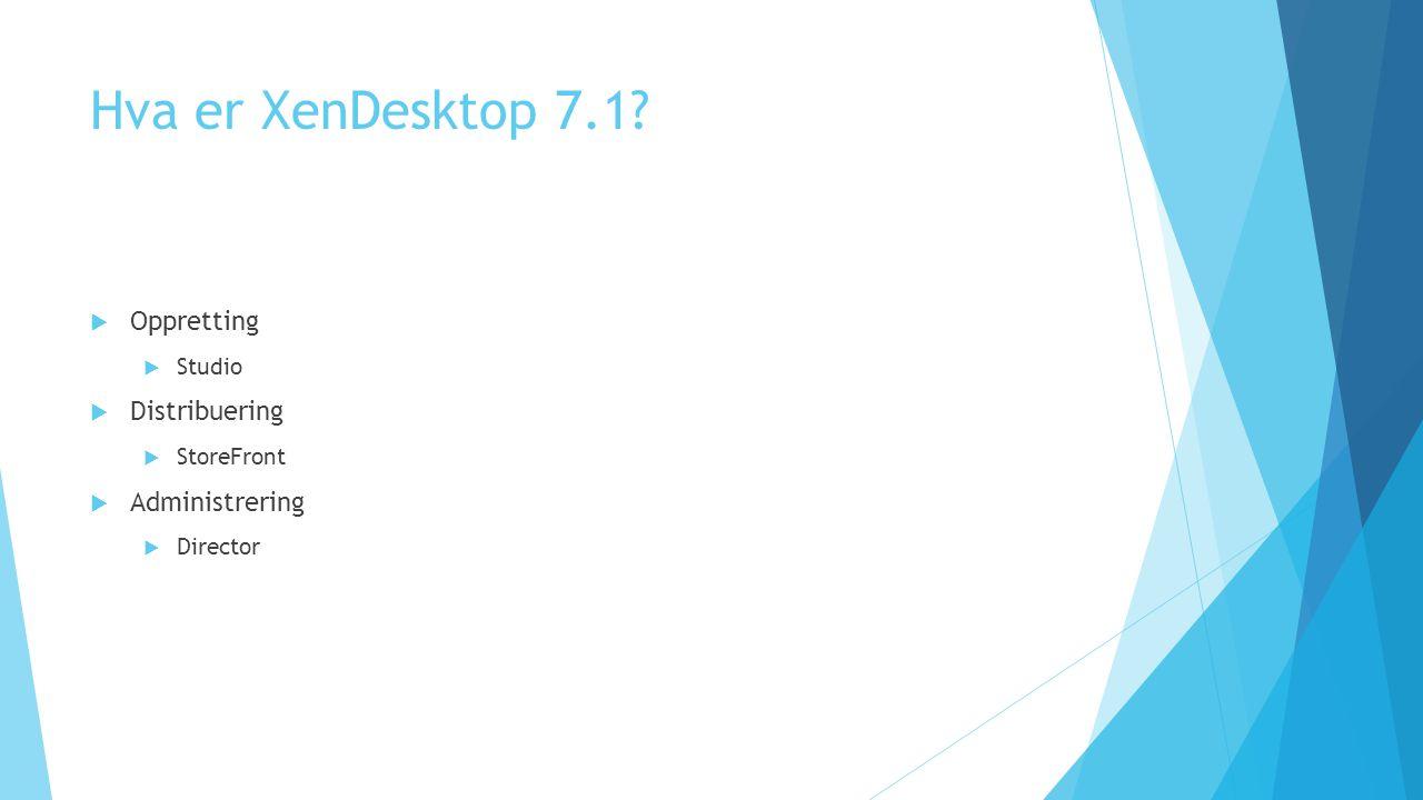 Hva er XenDesktop 7.1 Oppretting Distribuering Administrering Studio