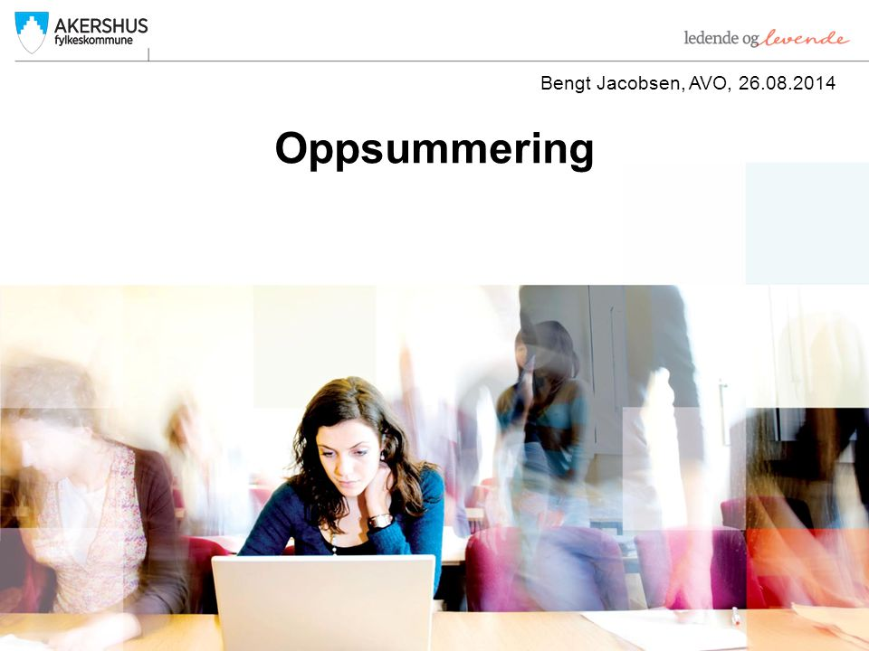 Bengt Jacobsen, AVO, 26.08.2014 Oppsummering