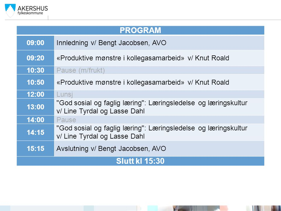 PROGRAM Slutt kl 15:30 09:00 Innledning v/ Bengt Jacobsen, AVO 09:20