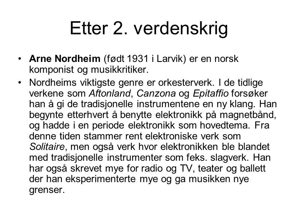 Etter 2. verdenskrig Arne Nordheim (født 1931 i Larvik) er en norsk komponist og musikkritiker.