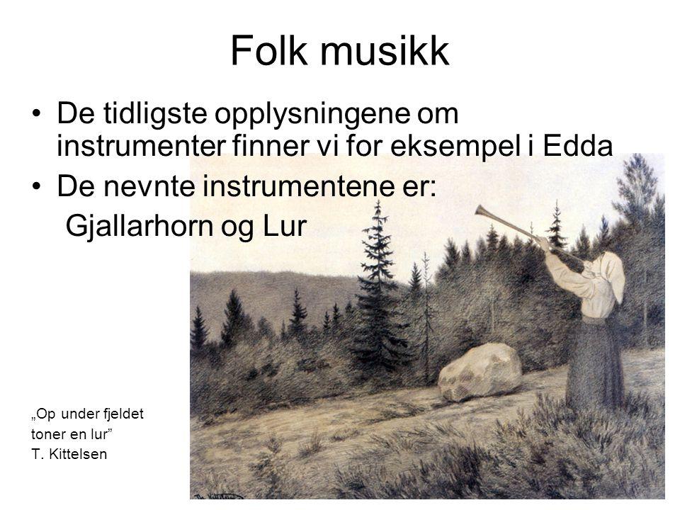 Folk musikk De tidligste opplysningene om instrumenter finner vi for eksempel i Edda. De nevnte instrumentene er: