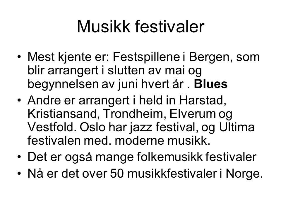 Musikk festivaler Mest kjente er: Festspillene i Bergen, som blir arrangert i slutten av mai og begynnelsen av juni hvert år . Blues.
