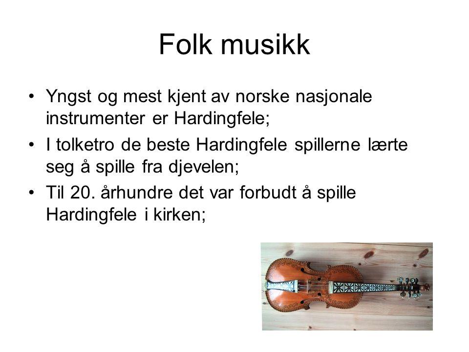 Folk musikk Yngst og mest kjent av norske nasjonale instrumenter er Hardingfele;