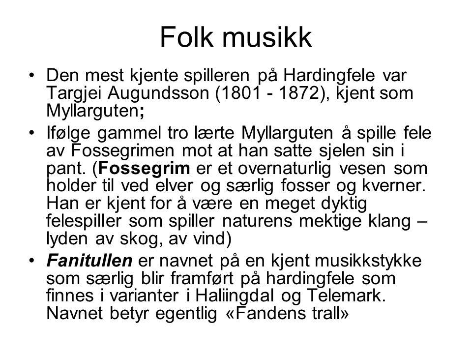 Folk musikk Den mest kjente spilleren på Hardingfele var Targjei Augundsson (1801 - 1872), kjent som Myllarguten;
