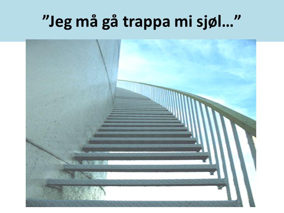 Jeg må gå trappa mi sjøl…