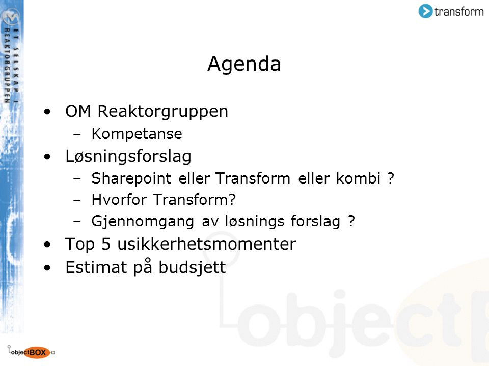 Agenda OM Reaktorgruppen Løsningsforslag Top 5 usikkerhetsmomenter