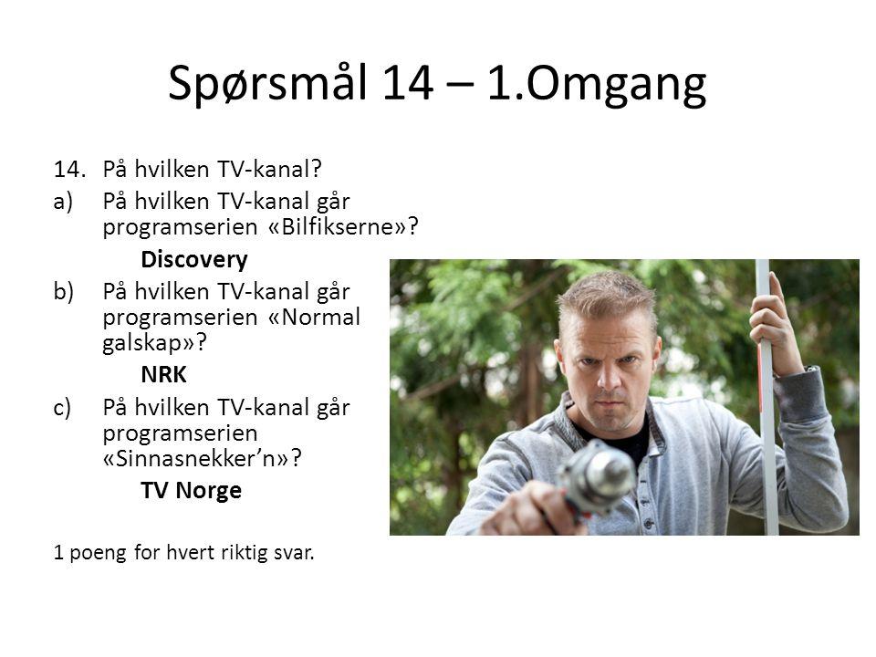 Spørsmål 14 – 1.Omgang På hvilken TV-kanal