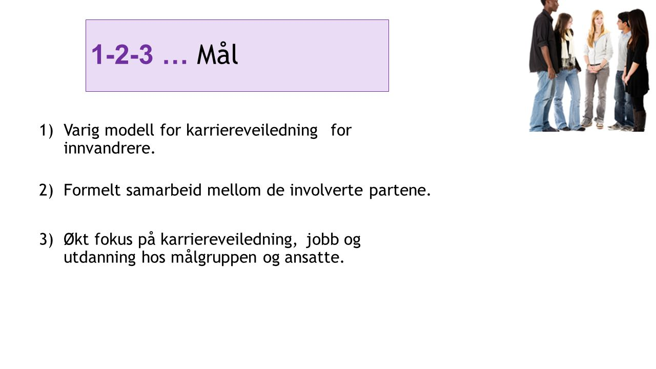 1-2-3 … Mål Varig modell for karriereveiledning for innvandrere.
