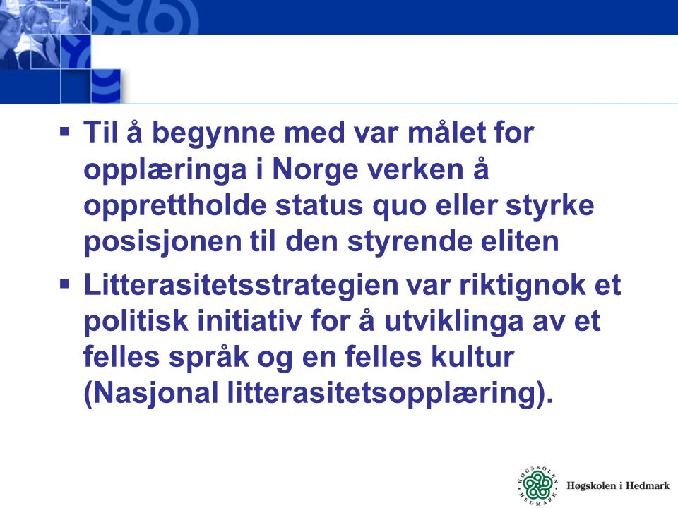 Til å begynne med var målet for opplæringa i Norge verken å opprettholde status quo eller styrke posisjonen til den styrende eliten