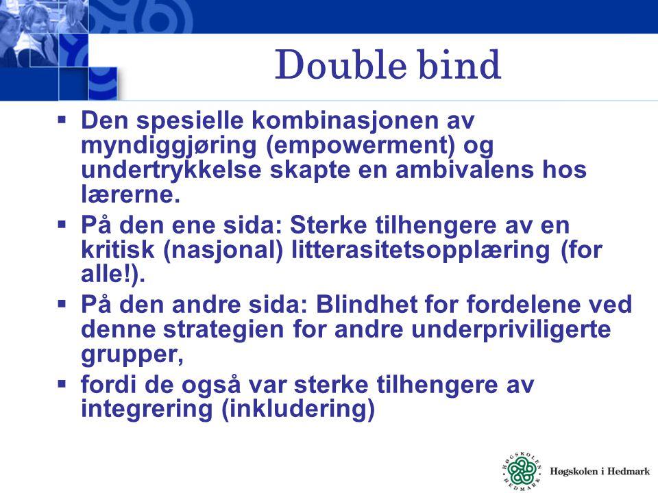 Double bind Den spesielle kombinasjonen av myndiggjøring (empowerment) og undertrykkelse skapte en ambivalens hos lærerne.