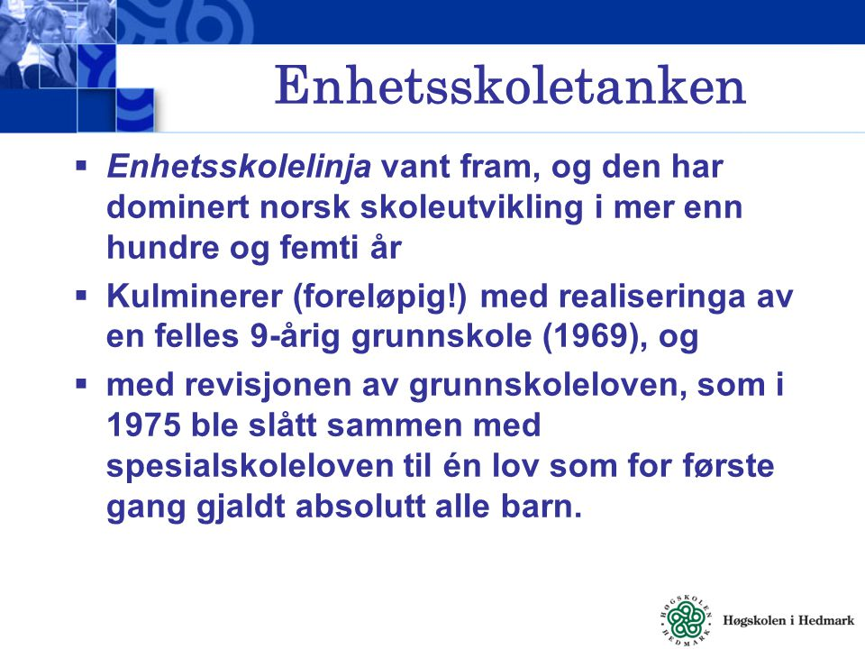 Enhetsskoletanken Enhetsskolelinja vant fram, og den har dominert norsk skoleutvikling i mer enn hundre og femti år.