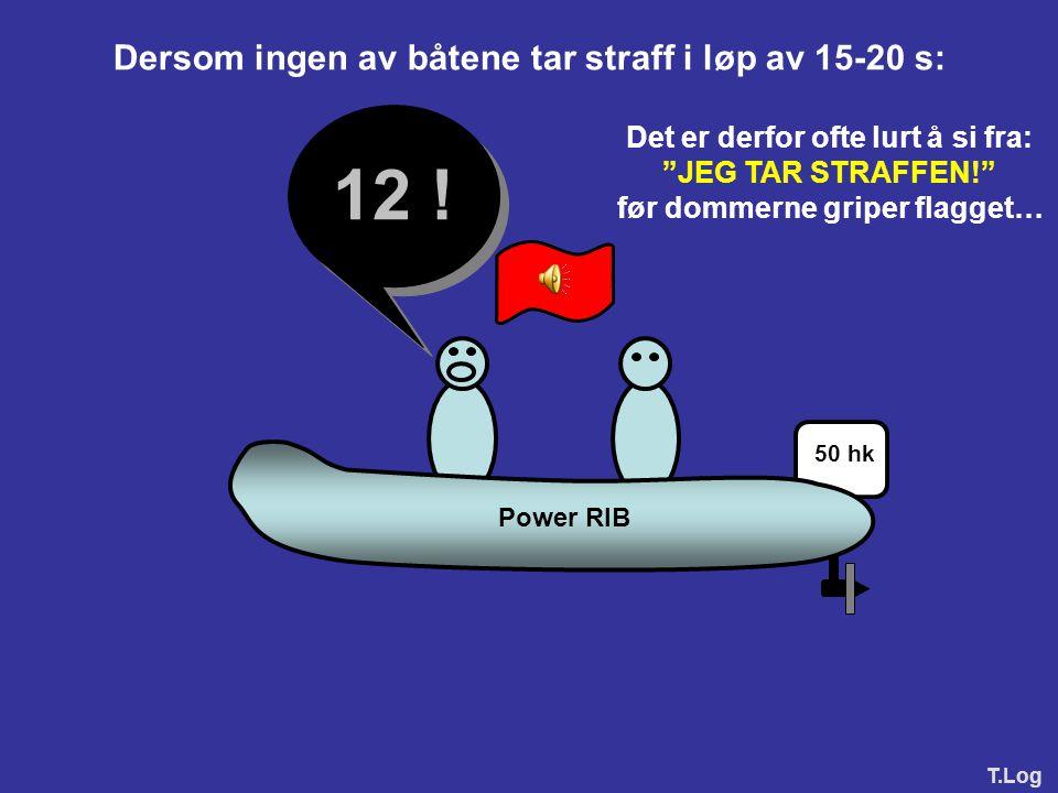 12 ! Dersom ingen av båtene tar straff i løp av 15-20 s: