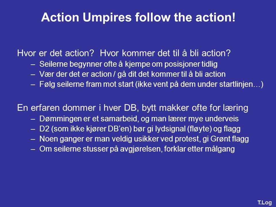 Action Umpires follow the action!