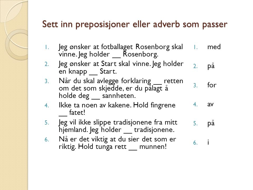 Sett inn preposisjoner eller adverb som passer