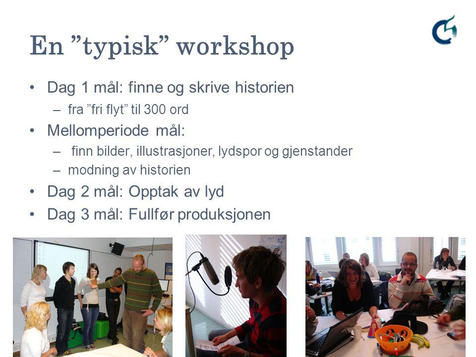 En typisk workshop Dag 1 mål: finne og skrive historien
