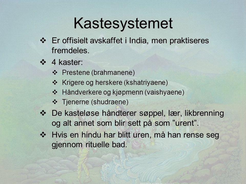 Kastesystemet Er offisielt avskaffet i India, men praktiseres fremdeles. 4 kaster: Prestene (brahmanene)