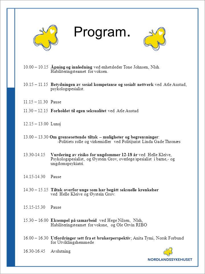 Program. 10.00 – 10.15 Åpning og innledning ved enhetsleder Tone Johnsen, Nlsh. Habiliteringsteamet for voksen.