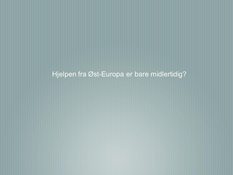 Hjelpen fra Øst-Europa er bare midlertidig
