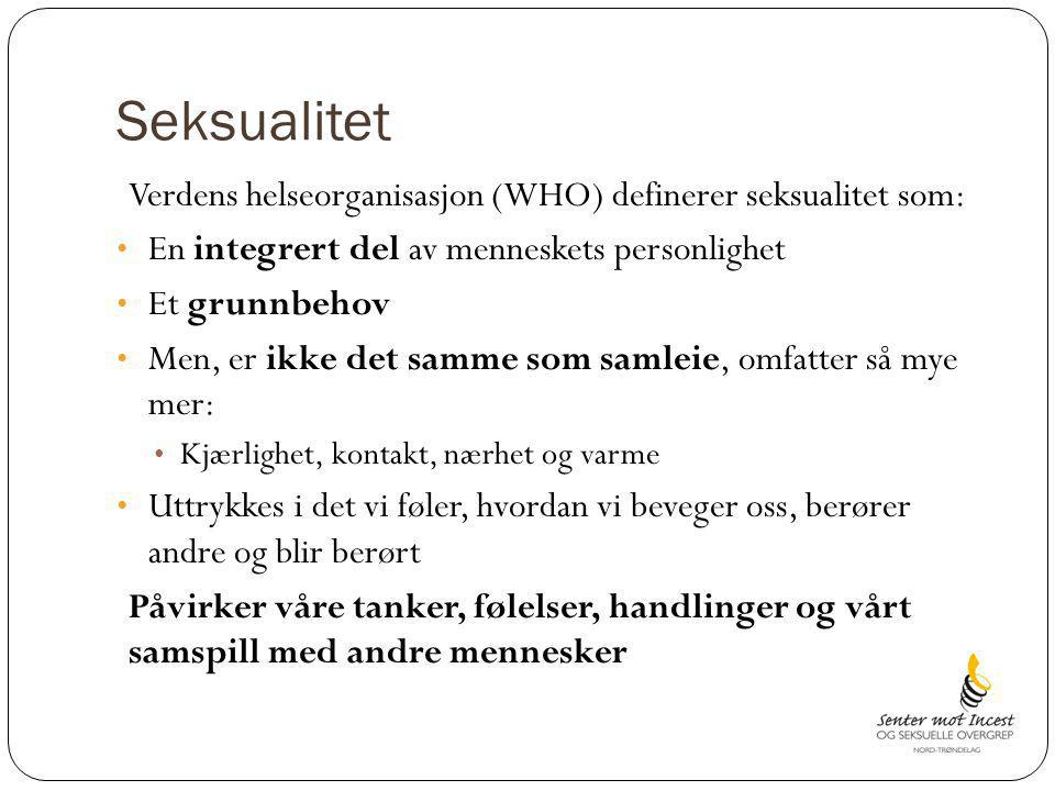 Seksualitet Verdens helseorganisasjon (WHO) definerer seksualitet som: