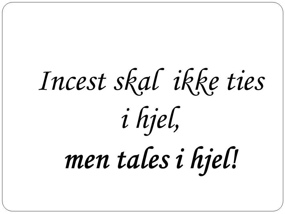 Incest skal ikke ties i hjel, men tales i hjel!