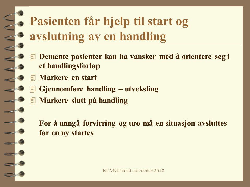 Pasienten får hjelp til start og avslutning av en handling